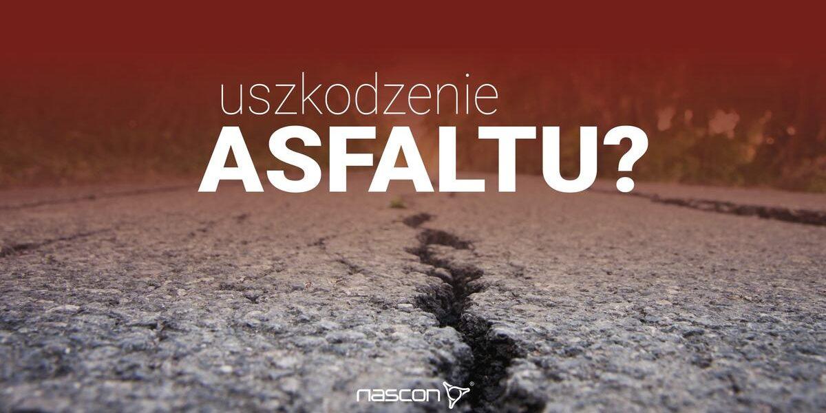 uszkodzenie asfaltu jakie są tego przyczyny i jak temu zapogiegać.